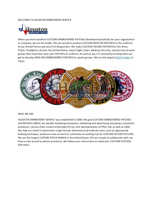 WELCOME TO HOUSTON EMBROIDERY SERVICE When you want excellent CUSTOM EMBROIDERED PATCHES developed specifically for your o...