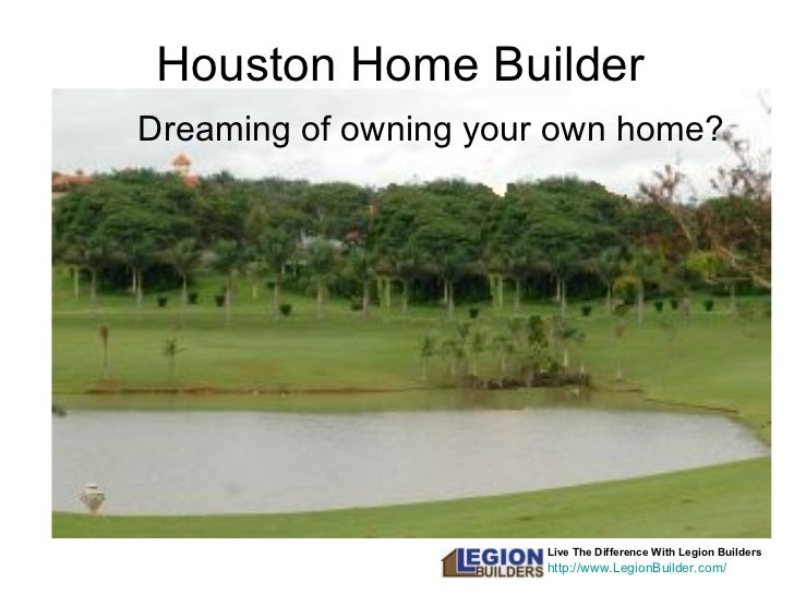 Houston Home Builder Live The Difference With Legion Builders http://www.LegionBuilder.com/ Dreaming of owning your own   ...
