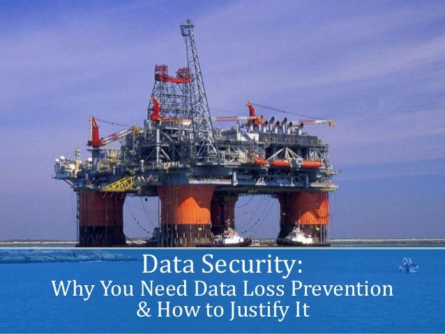 Name of presentation Company name Data Security: Why You Need Data Loss Prevention & How to Justify It
