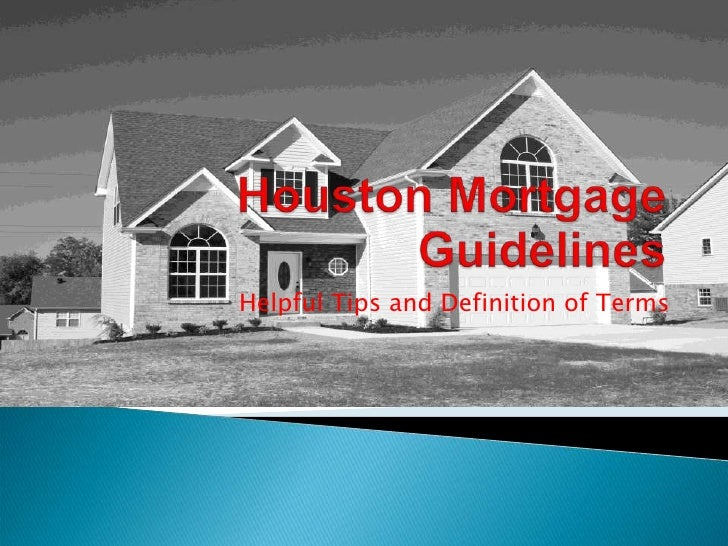 Houston Mortgage Guidelines<br />Helpful Tips and Definition of Terms<br />