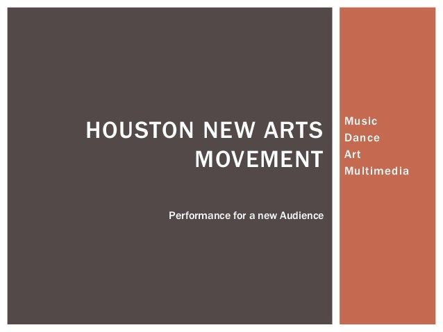 HOUSTON NEW ARTS MOVEMENT Performance for a new Audience  Music Dance Art Multimedia