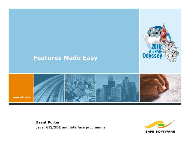 Features Made Easy     Brent Porter Java, GIS/SDE and Interface programmer