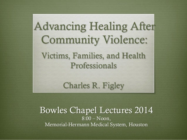 Advancing Healing After Community Violence: Victims, Families, and Health Professionals Charles R. Figley  Bowles Chapel L...