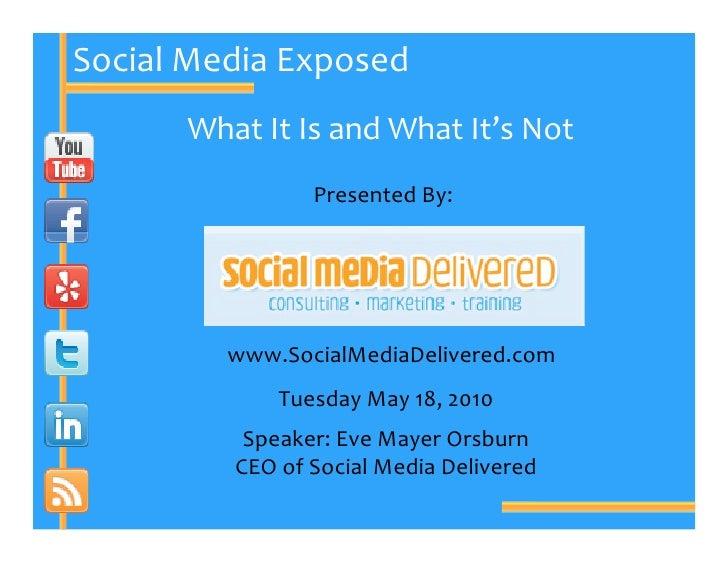 SocialMediaExposed       WhatItIsandWhatIt'sNot                 PresentedBy:              www.SocialMediaDelivere...