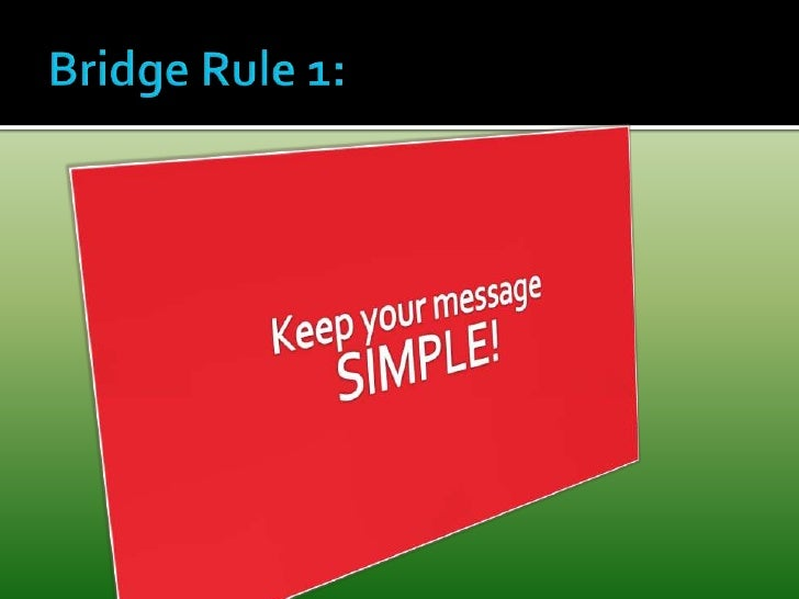 Bridge Rule 1:<br />Keep your message <br />SIMPLE!<br />