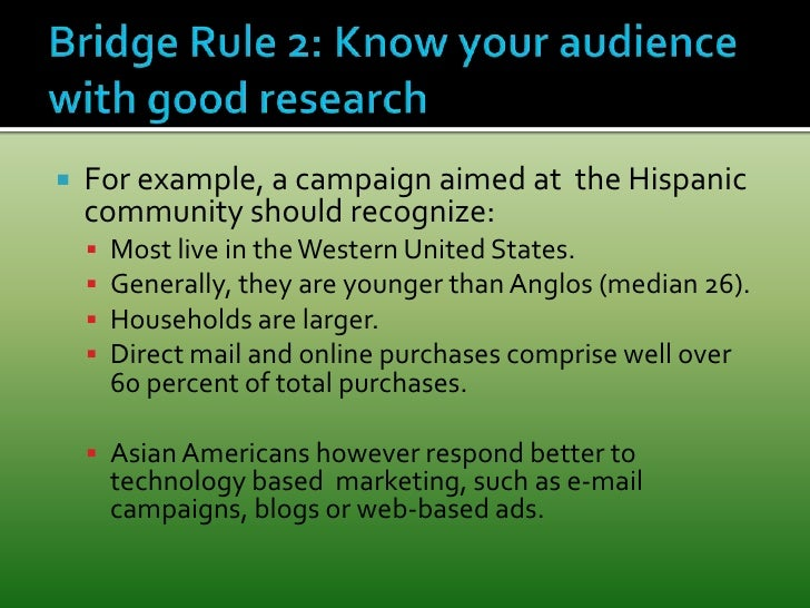 Bridge Rule 2: Know your audience with good research<br />For example, a campaign aimed at  the Hispanic community should ...