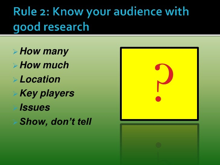 Rule 2: Know your audience with good research<br /><ul><li>How many