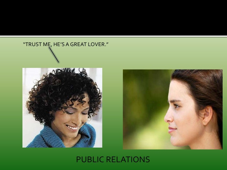 """""""TRUST ME, HE'S A GREAT LOVER.""""<br />PUBLIC RELATIONS<br />"""