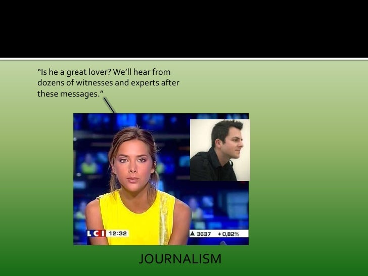 """""""Is he a great lover? We'll hear from dozens of witnesses and experts after these messages."""" <br />JOURNALISM<br />"""