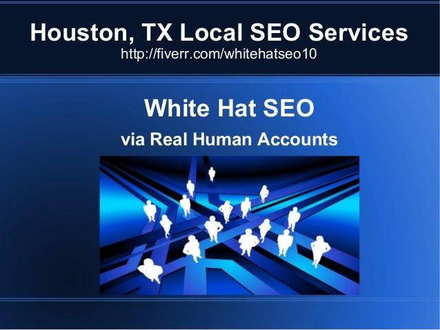 Houston, TX Local SEO Services http://fiverr.com/whitehatseo10  White Hat SEO via Real Human Accounts