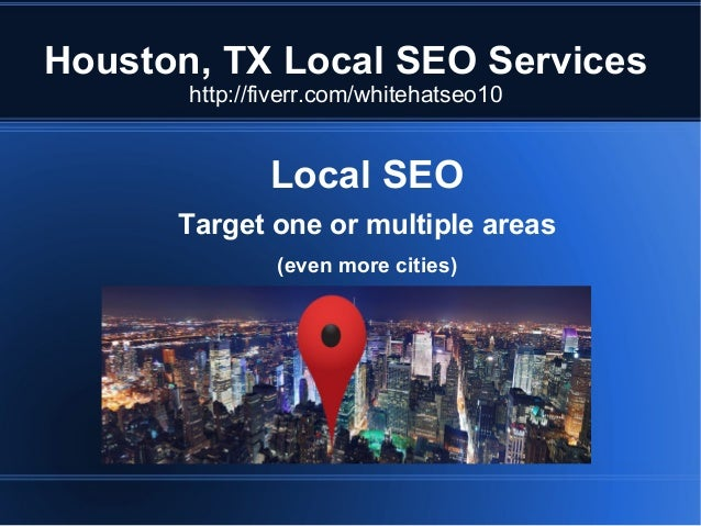 Houston, TX Local SEO Services http://fiverr.com/whitehatseo10  Local SEO Target one or multiple areas (even more cities)