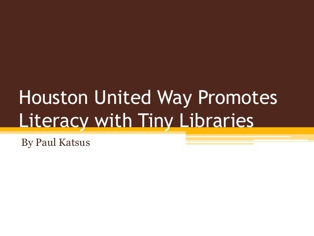 Houston United Way Promotes Literacy with Tiny Libraries By Paul Katsus