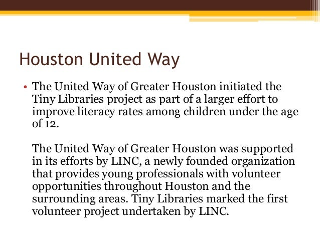 Houston United Way • The United Way of Greater Houston initiated the Tiny Libraries project as part of a larger effort to ...