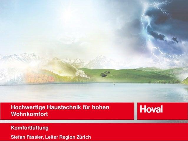 Hochwertige Haustechnik für hohen Wohnkomfort Komfortlüftung Stefan Fässler, Leiter Region Zürich