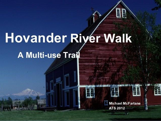 Hovander River Walk A Multi-use Trail                     Michael McFarlane                     ATS 2012
