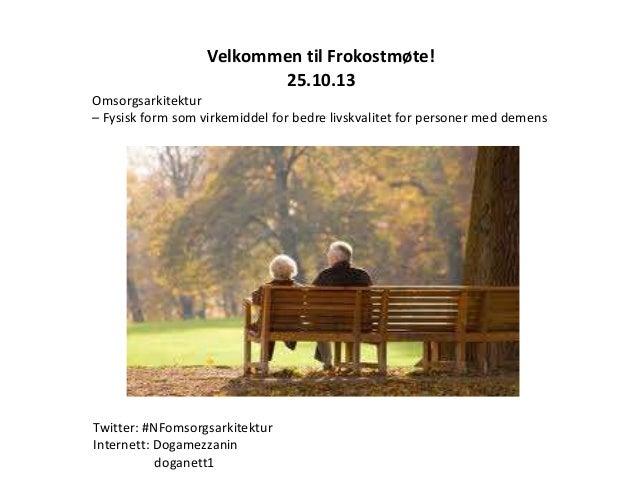 Velkommen til Frokostmøte! 25.10.13 Omsorgsarkitektur – Fysisk form som virkemiddel for bedre livskvalitet for personer me...