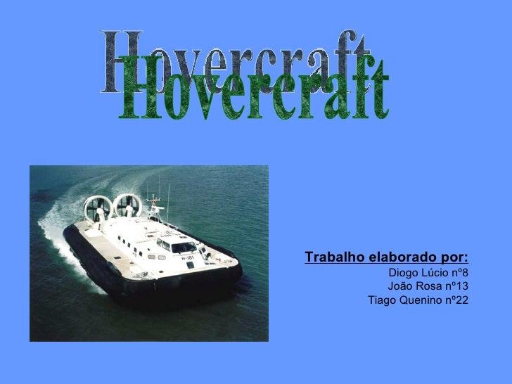 Trabalho elaborado por: Diogo Lúcio nº8 João Rosa nº13 Tiago Quenino nº22 Hovercraft