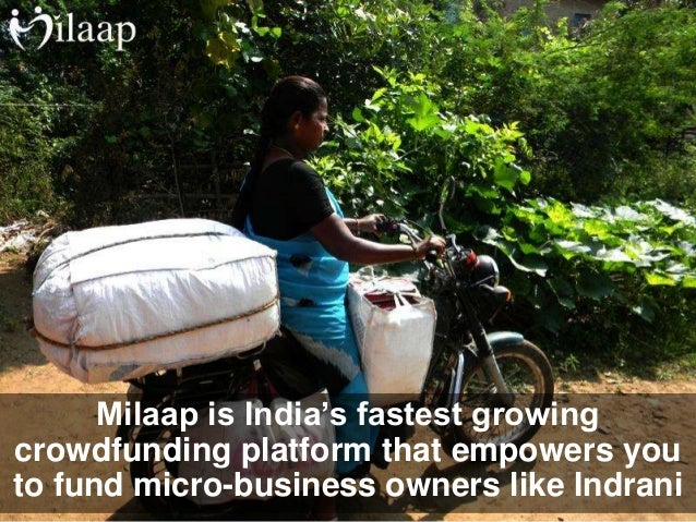 Milaap is India's fastest growing crowdfunding platform that empowers you to fund micro-business owners like Indrani