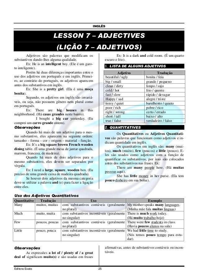 INGLÊS Editora Exato 25 LESSON 7 – ADJECTIVES (LIÇÃO 7 – ADJETIVOS) Adjetivos são palavras que modificam os substantivos d...