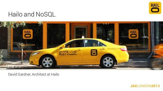 Hailo and NoSQL  David Gardner, Architect at Hailo JAXLONDON2013