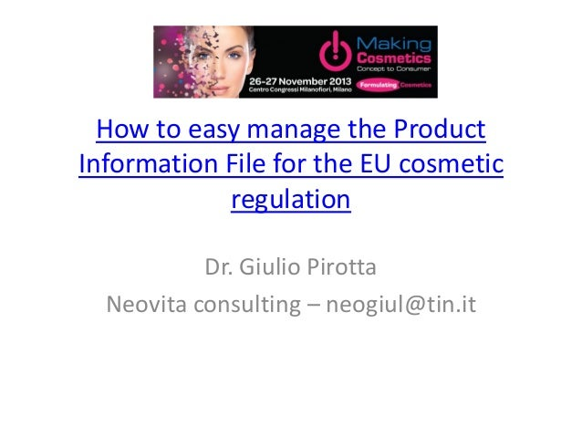 How to easy manage the Product Information File for the EU cosmetic regulation Dr. Giulio Pirotta Neovita consulting – neo...