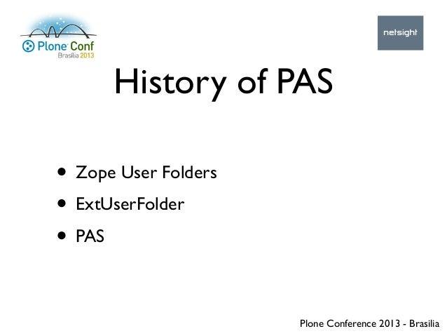 Plone Conference 2013 - Brasilia History of PAS • Zope User Folders • ExtUserFolder • PAS