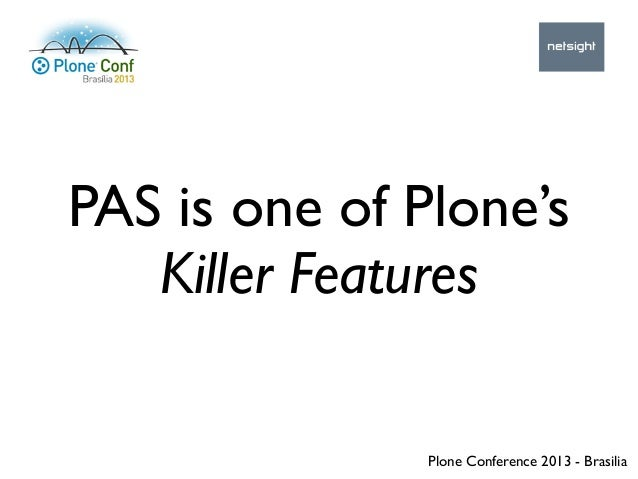 Plone Conference 2013 - Brasilia PAS is one of Plone's Killer Features
