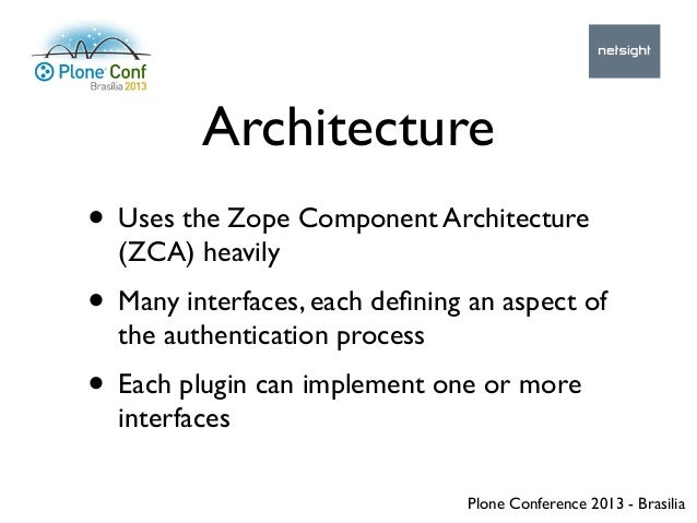Plone Conference 2013 - Brasilia Architecture • Uses the Zope Component Architecture (ZCA) heavily • Many interfaces, each...