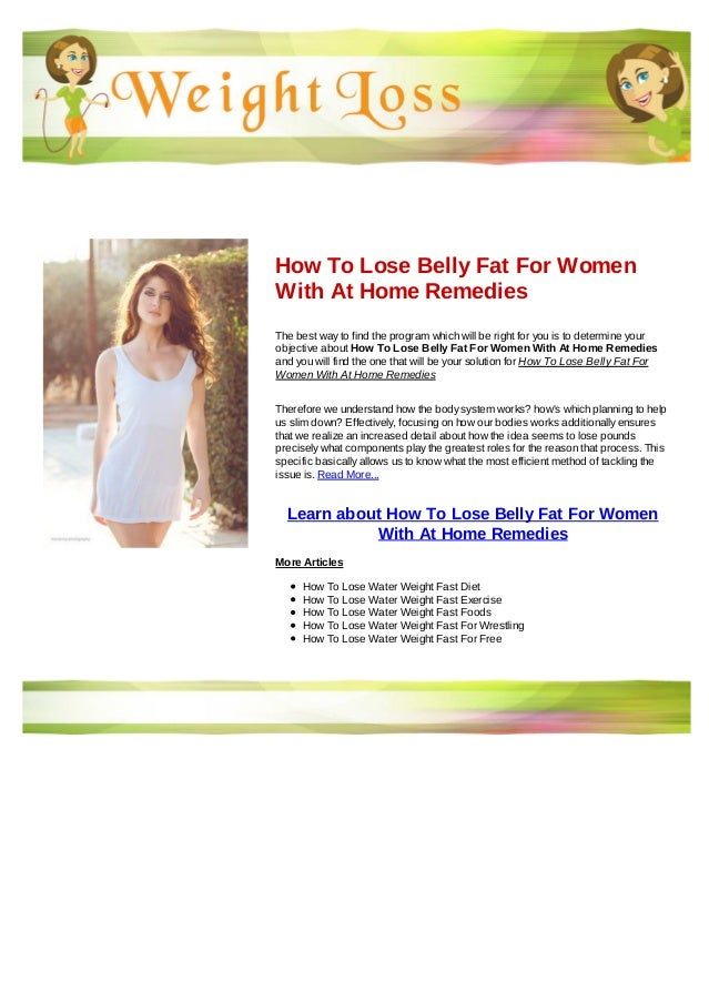 How To Lose Belly Fat For WomenWith At Home RemediesThe best way to find the program which will be right for you is to det...