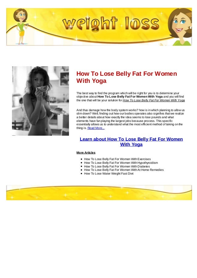 How To Lose Belly Fat For WomenWith YogaThe best way to find the program which will be right for you is to determine youro...