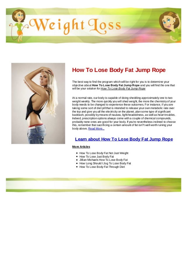 How To Lose Body Fat Jump RopeThe best way to find the program which will be right for you is to determine yourobjective a...