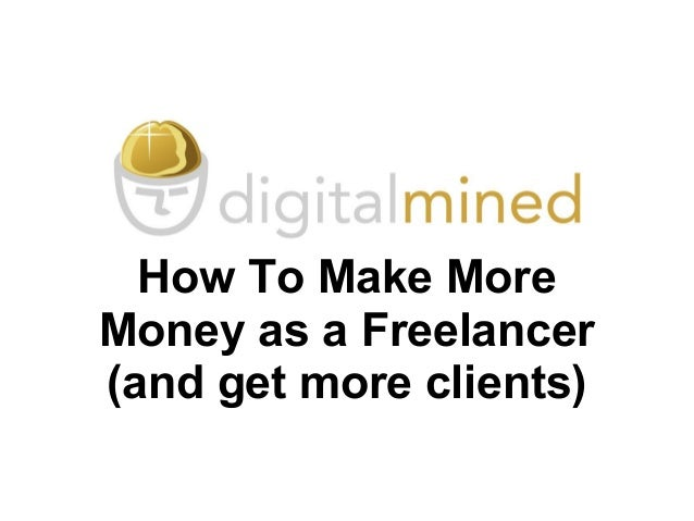 How To Make More Money as a Freelancer (and get more clients)