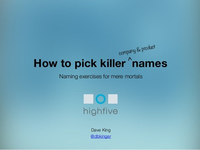 >    uct & prod y compan  How to pick killer names Naming exercises for mere mortals       Dave King  @dbkinger