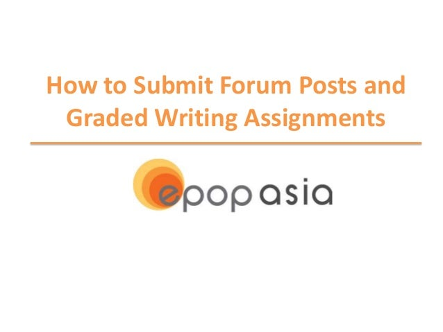 How to Submit Forum Posts and Graded Writing Assignments