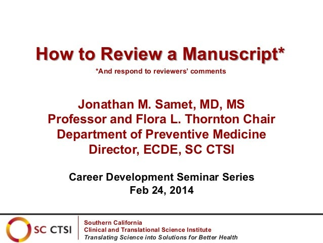 How to Review a Manuscript* *And respond to reviewers' comments  Jonathan M. Samet, MD, MS Professor and Flora L. Thornton...