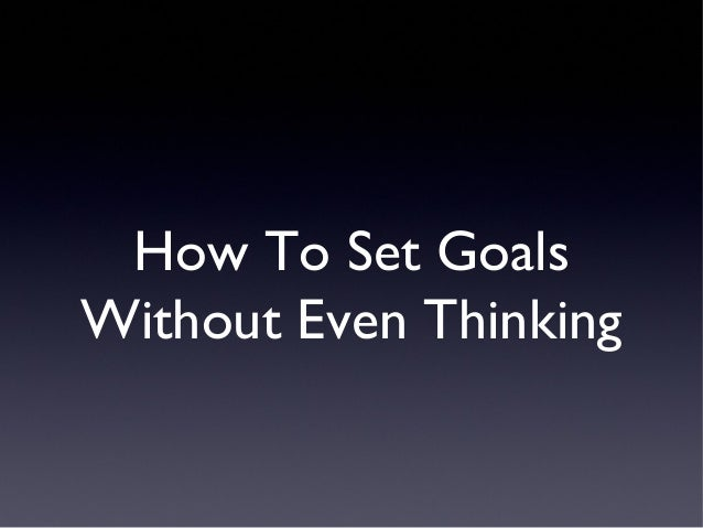 How To Set Goals Without Even Thinking