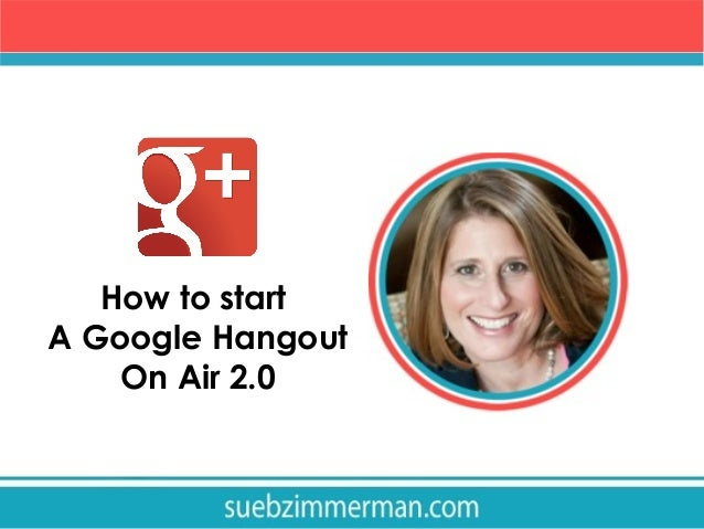 How to start A Google Hangout On Air 2.0