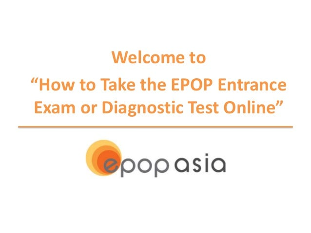 "Welcome to ""How to Take the EPOP Entrance Exam or Diagnostic Test Online"""
