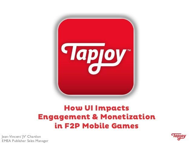 How UI ImpactsEngagement & Monetizationin F2P Mobile GamesJean-Vincent 'JV' ChardonEMEA Publisher Sales Manager
