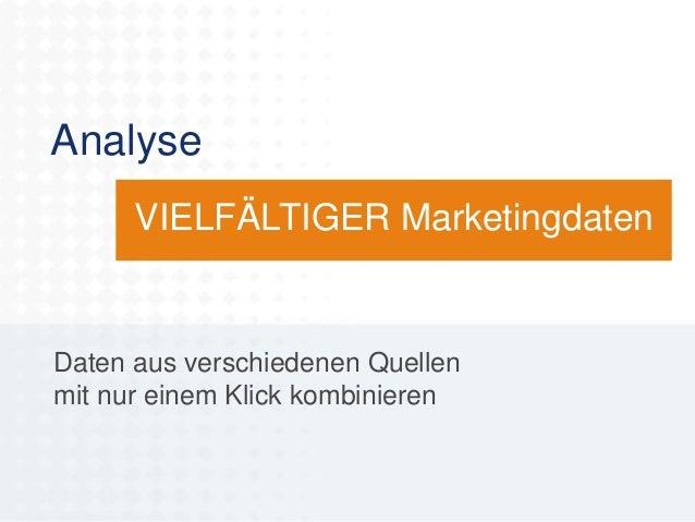 Analyse VIELFÄLTIGER Marketingdaten  Daten aus verschiedenen Quellen mit nur einem Klick kombinieren