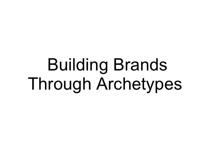 Building Brands Through Archetypes