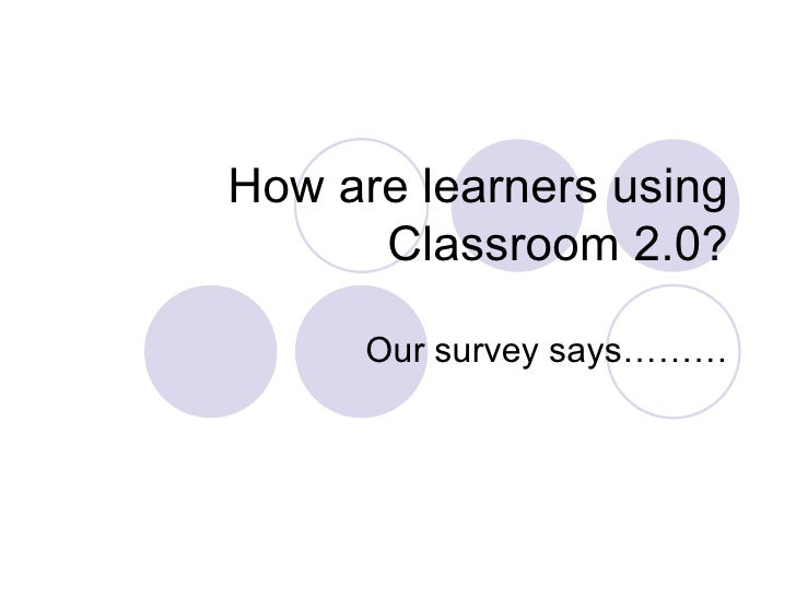 How are learners using Classroom 2.0? Our survey says………