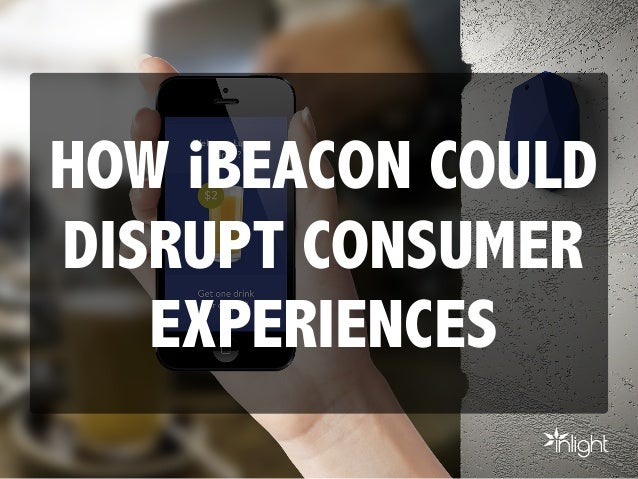 HOW iBEACON COULD DISRUPT CONSUMER EXPERIENCES