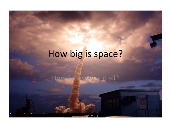 How big is space? How far away is it all?