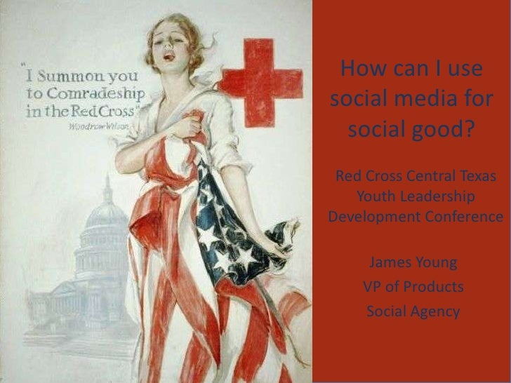 How can I use social media for social good?<br />Red Cross Central Texas Youth Leadership Development Conference<br />Jame...