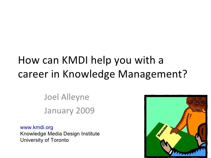 How can KMDI help you with a career in Knowledge Management? Joel Alleyne January 2009 www.kmdi.org   Knowledge Media Desi...