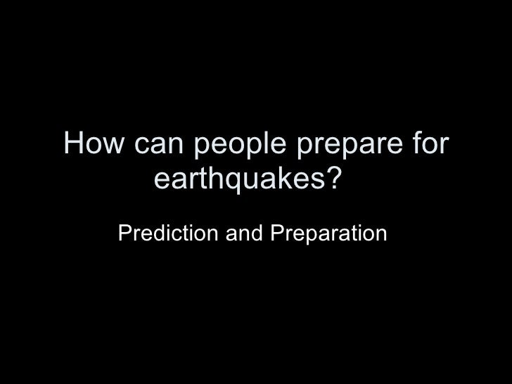 How can people prepare for earthquakes? Prediction and Preparation