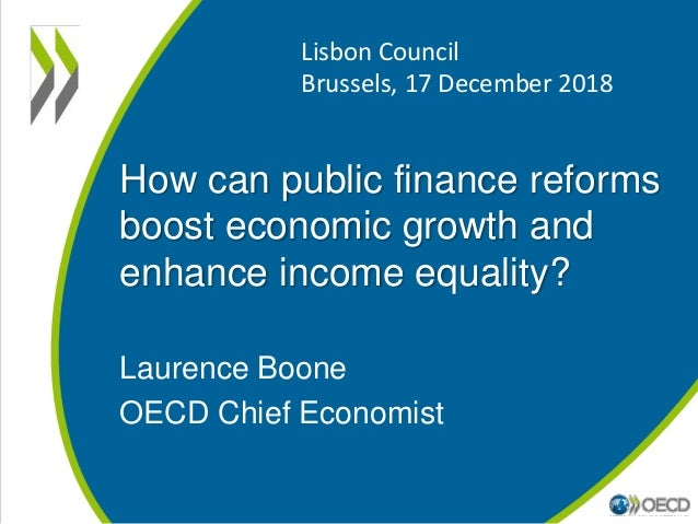 How can public finance reforms boost economic growth and enhance income equality? Laurence Boone OECD Chief Economist Lisb...
