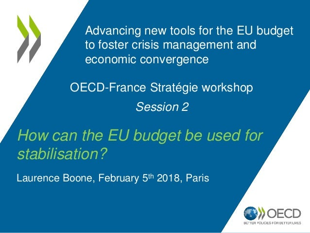 OECD-France Stratégie workshop Session 2 How can the EU budget be used for stabilisation? Laurence Boone, February 5th 201...