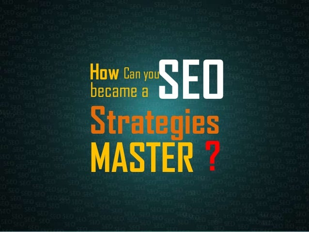 Can you became a How SEO Strategies MASTER ?